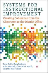 Systems for Instructional Improvement: Creating Coherence from the Classroom to the District Office (ISBN: 9781682531778)