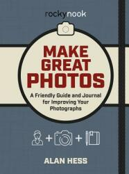 Make Great Photos - Alan Hess (ISBN: 9781681983912)