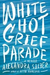 White Hot Grief Parade - A Memoir (ISBN: 9781681777641)