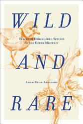 Wild and Rare: Tracking Endangered Species in the Upper Midwest (ISBN: 9781681340876)