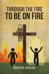 Through the Fire to Be on Fire (ISBN: 9781640796874)