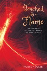 Touched by a Flame: A True Story of One Man's Journey in the World of God (ISBN: 9781640032583)