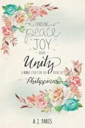Finding Peace, Joy and Unity: A Bible Study on the Book of Philippians (ISBN: 9781640032149)