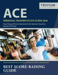 Ace Personal Trainer Study Guide 2018: Exam Prep and Practice Questions for the American Council on Exercise CPT Exam (ISBN: 9781635308006)