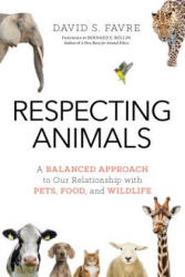 Respecting Animals - A Balanced Approach to Our Relationship with Pets, Food, and Wildlife (ISBN: 9781633884250)