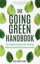 Going Green Handbook - 52 Inspired Ideas for Saving Money and the Environment (ISBN: 9781633537606)