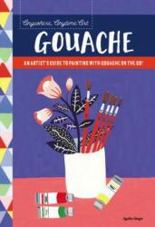 Anywhere, Anytime Art: Gouache - Agathe Singer (ISBN: 9781633224964)