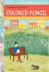 Anywhere, Anytime Art: Colored Pencil - A playful guide to drawing with colored pencil on the go! (ISBN: 9781633224940)