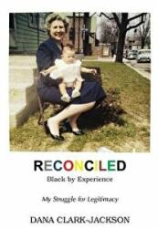 Reconciled - Black by Experience: My Struggle for Legitimacy (ISBN: 9781633020511)