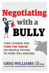 Negotiating with a Bully - Take Charge and Turn the Tables on People Trying to Push You Around (ISBN: 9781632651358)