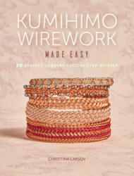 Kumihimo Wirework Made Easy - C. Larsen (ISBN: 9781632506351)
