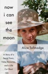 Now I Can See the Moon: A Story of a Social Panic, False Memories, and a Life Cut Short (ISBN: 9781631523304)