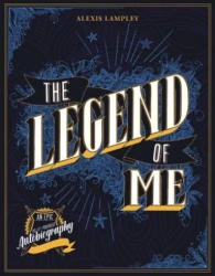 Legend of Me - An Epic Do-It-Yourself Autobiography (ISBN: 9781631064371)