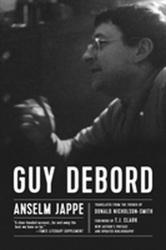 Guy Debord - Anselm Jappe, T. J. Clark, Donald Nicholson-Smith (ISBN: 9781629634494)