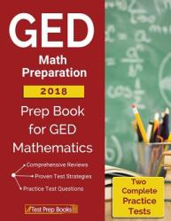 GED Math Preparation 2018: Prep Book & Two Complete Practice Tests for GED Mathematics (ISBN: 9781628454819)
