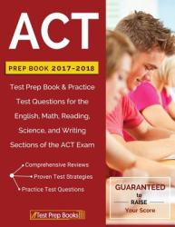 ACT Prep Book 2017-2018: Test Prep Book & Practice Test Questions for the English, Math, Reading, Science, and Writing Sections of the ACT Exam (ISBN: 9781628454703)