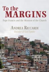 To the Margins: Pope Francis and the Mission of the Church (ISBN: 9781626982772)