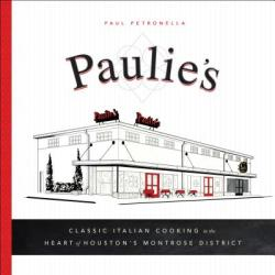 Paulie's: Classic Italian Cooking in the Heart of Houston's Montrose District (ISBN: 9781626344686)