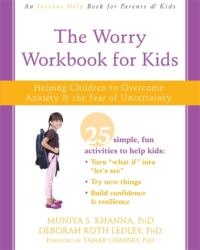Worry Workbook for Kids - Helping Children to Overcome Anxiety and the Fear of Uncertainty (ISBN: 9781626259638)