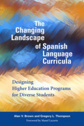 Changing Landscape of Spanish Language Curricula - Designing Higher Education Programs for Diverse Students (ISBN: 9781626165731)