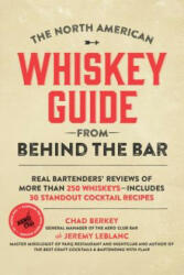 North American Whiskey Guide from Behind the Bar - Real Bartenders' Reviews of More Than 250 Whiskeys--Includes 30 Standout Cocktail Recipes (ISBN: 9781624146879)