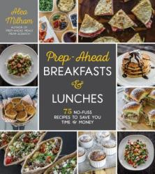 Prep-Ahead Breakfasts and Lunches - 75 No-Fuss Recipes to Save You Time and Money (ISBN: 9781624145629)