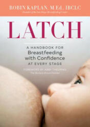 Latch: A Handbook for Breastfeeding with Confidence at Every Stage - Robin Kaplan, Abby Theuring (ISBN: 9781623159306)