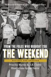 From the Folks Who Brought You the Weekend: An Illustrated History of Labor in the United States (ISBN: 9781620974483)