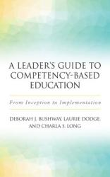 A Leader's Guide to Competency-Based Education: From Inception to Implementation (ISBN: 9781620365939)