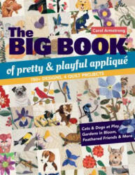 The Big Book of Pretty & Playful Applique - 150+ Designs, 4 Quilt Projects (ISBN: 9781617457258)