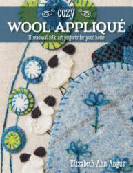 Cozy Wool Applique: 11 Seasonal Folk Art Projects for Your Home (ISBN: 9781617456008)