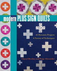 Modern Plus Sign Quilts - 16 Dynamic Projects - a Variety of Techniques (ISBN: 9781617455698)