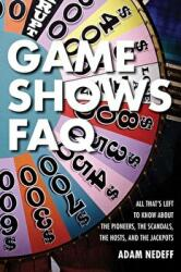Game Shows FAQ - All That's Left to Know About the Pioneers, the Scandals, the Hosts, and the Jackpots (ISBN: 9781617136559)