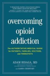 Overcoming Opioid Addiction - The Authoritative Medical Guide for Patients, Families, Doctors, and Therapists (ISBN: 9781615194582)