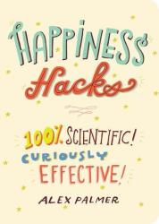 Happiness Hacks - 100% Scientific! Curiously Effective! (ISBN: 9781615194421)