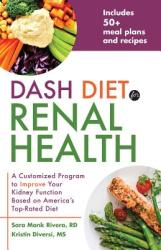 Dash Diet for Renal Health: A Customized Program to Improve Your Kidney Function Based on Americaas Top Rated Diet (ISBN: 9781612437842)