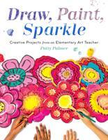 Draw, Paint, Sparkle - Patty Palmer (ISBN: 9781611804713)