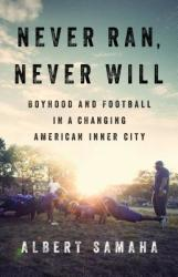 Never Ran, Never Will: Boyhood and Football in a Changing American Inner City (ISBN: 9781610398688)