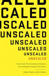 Unscaled: How AI and a New Generation of Upstarts Are Creating the Economy of the Future - Hemant Taneja, Kevin Maney (ISBN: 9781610398121)