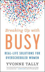 Breaking Up with Busy - Real-Life Solutions for Overscheduled Women (ISBN: 9781608685257)