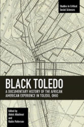 Black Toledo - A Documentary History of the African American Experience in Toledo, Ohio (ISBN: 9781608461554)