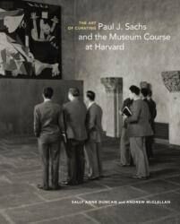 Art of Curating - Paul J. Sachs and the Museum Course at Harvard (ISBN: 9781606065693)