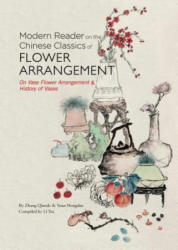 Modern Reader on the Chinese Classics of Flower Arrangement - 'On Vase Flower Arrangement' & 'History of Vases' (ISBN: 9781602200357)