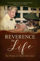 Reverence for Life: The Words of Albert Schweitzer (ISBN: 9781600251139)