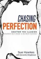 Chasing Perfection--: Shatter the Illusion; Minimize Self-Doubt & Maximize Success (ISBN: 9781599328461)