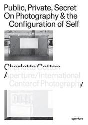 Public, Private, Secret - On Photography & the Configuration of Self (ISBN: 9781597114387)