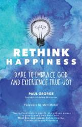 Rethink Happiness: Dare to Embrace God and Experience True Joy (ISBN: 9781594717918)