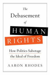 The Debasement of Human Rights: How Politics Sabotage the Ideal of Freedom, Hardcover (ISBN: 9781594039799)