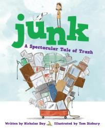 Junk: A Spectacular Tale of Trash: A Spectacular Tale of Trash (ISBN: 9781585364008)