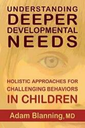 Understanding Deeper Developmental Needs - Holistic Approaches for Challenging Behaviors in Children (ISBN: 9781584209508)